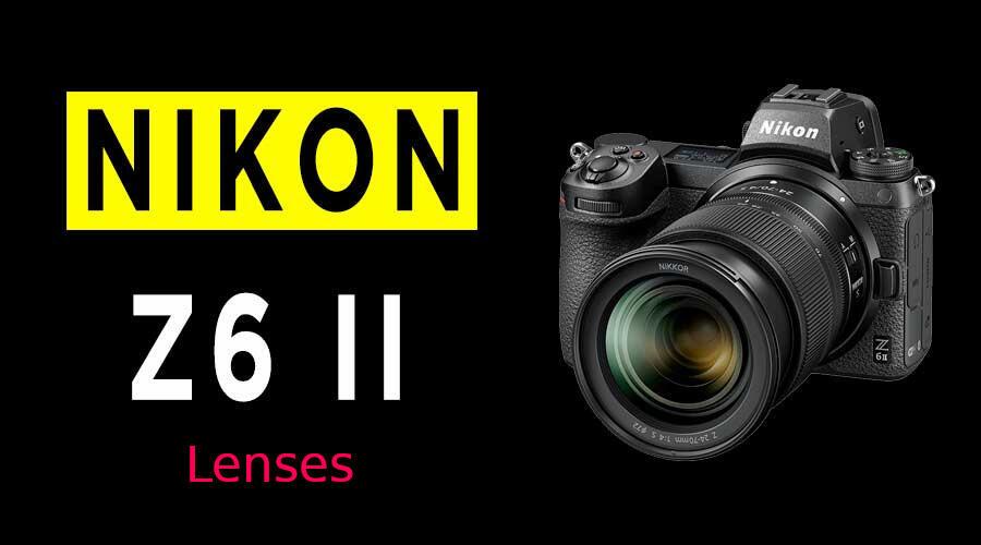 Best Lenses for Nikon Z6 II